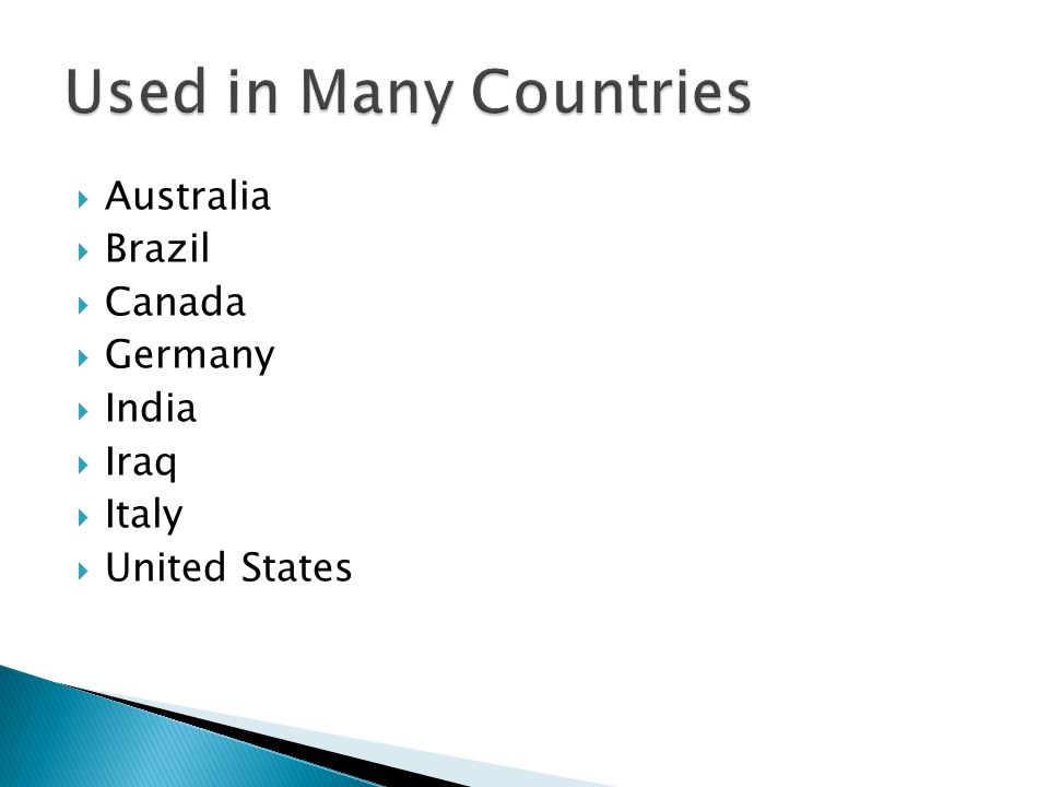 Used in Many Countries Australia Brazil Canada Germany India Iraq