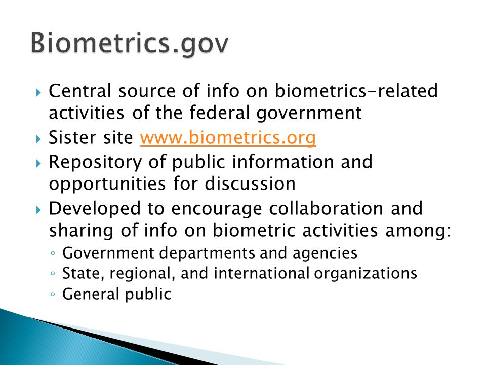 Biometrics.gov Central source of info on biometrics-related activities of the federal government. Sister site www.biometrics.org.