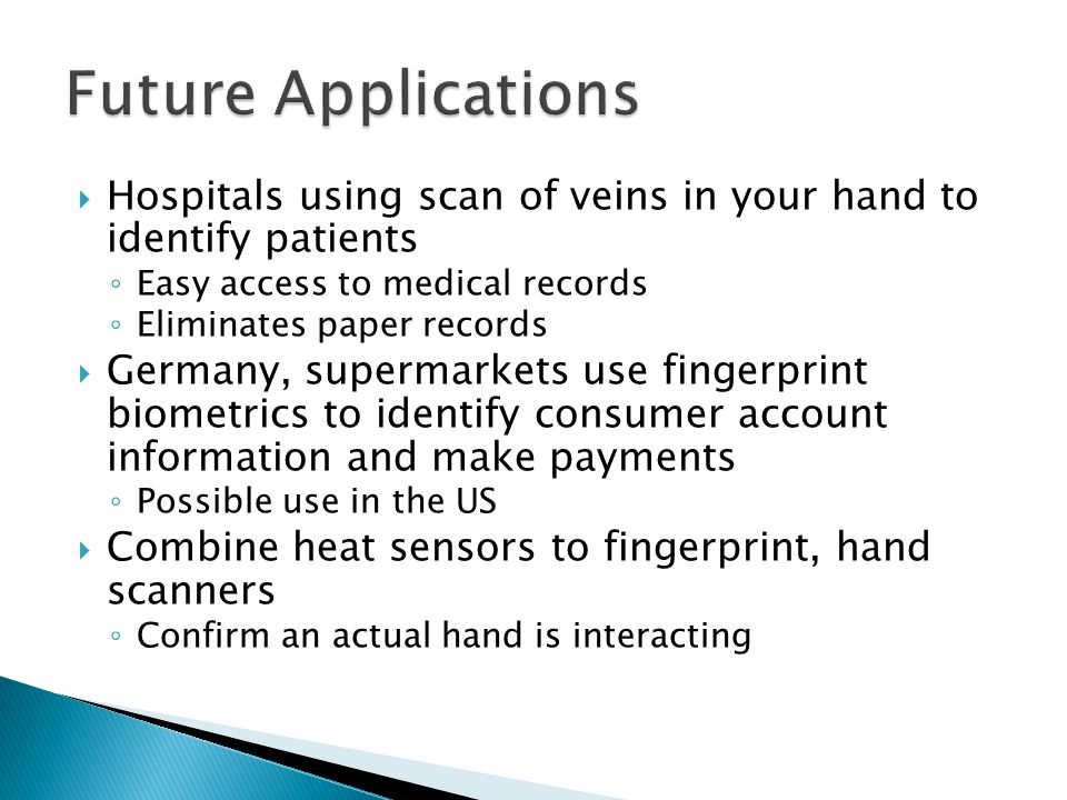 Future Applications Hospitals using scan of veins in your hand to identify patients. Easy access to medical records.