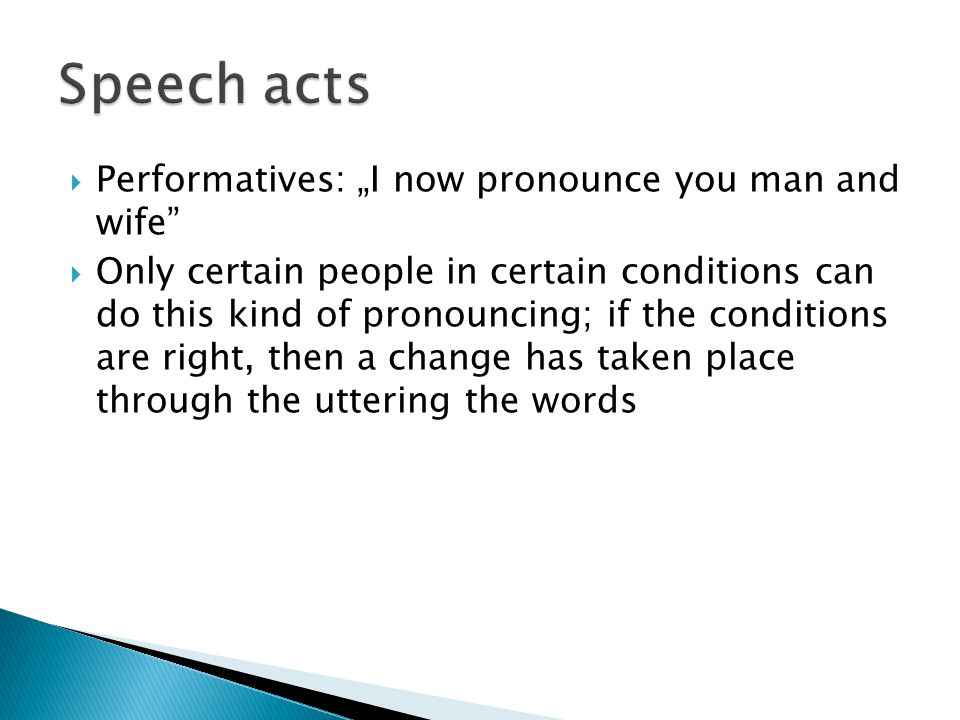 "Speech acts Performatives: ""I now pronounce you man and wife"