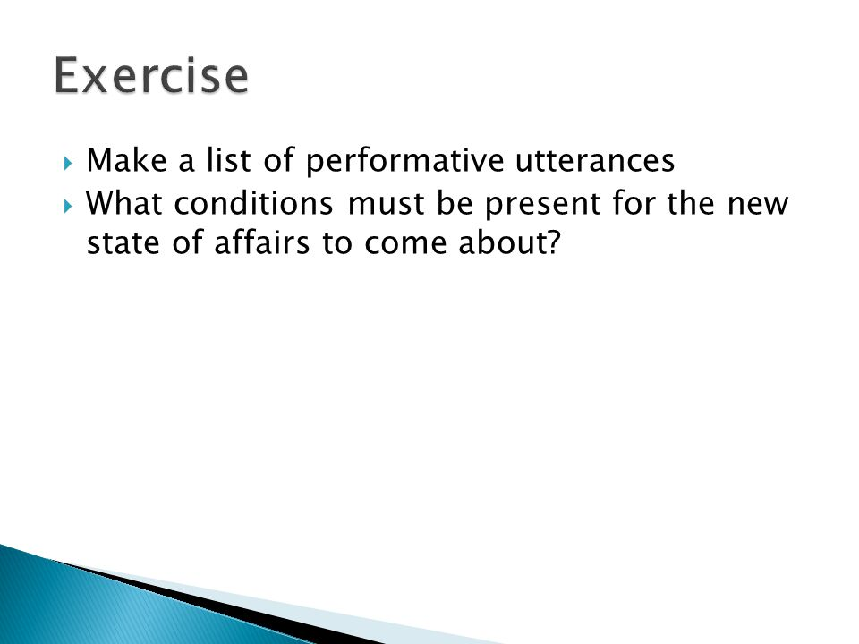 Exercise Make a list of performative utterances