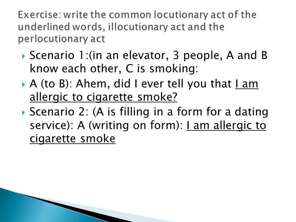 Exercise: write the common locutionary act of the underlined words, illocutionary act and the perlocutionary act
