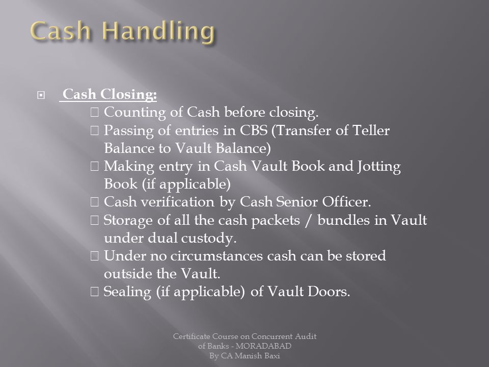 Cash Handling Cash Closing:  Counting of Cash before closing.