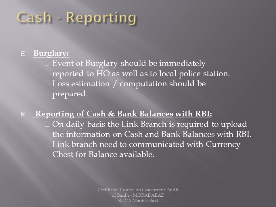 Cash - Reporting Burglary:  Event of Burglary should be immediately