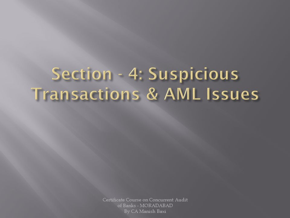 Section - 4: Suspicious Transactions & AML Issues
