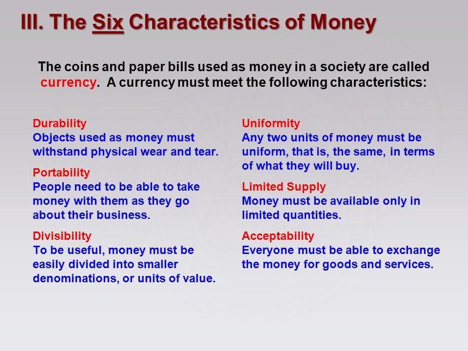 III. The Six Characteristics of Money