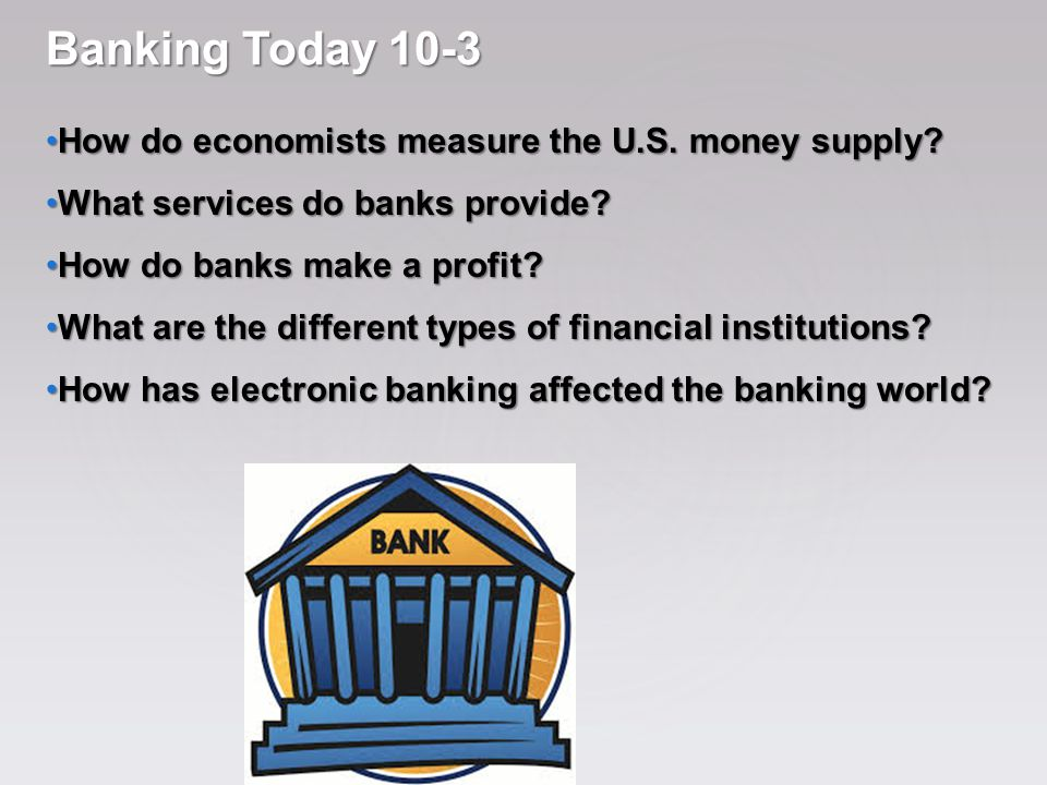 Banking Today 10-3 How do economists measure the U.S. money supply