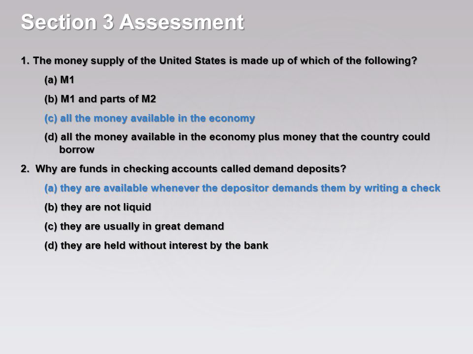 Section 3 Assessment 1. The money supply of the United States is made up of which of the following