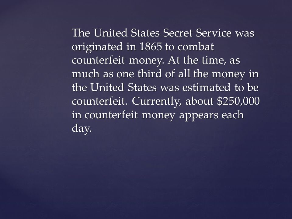 The United States Secret Service was originated in 1865 to combat counterfeit money.