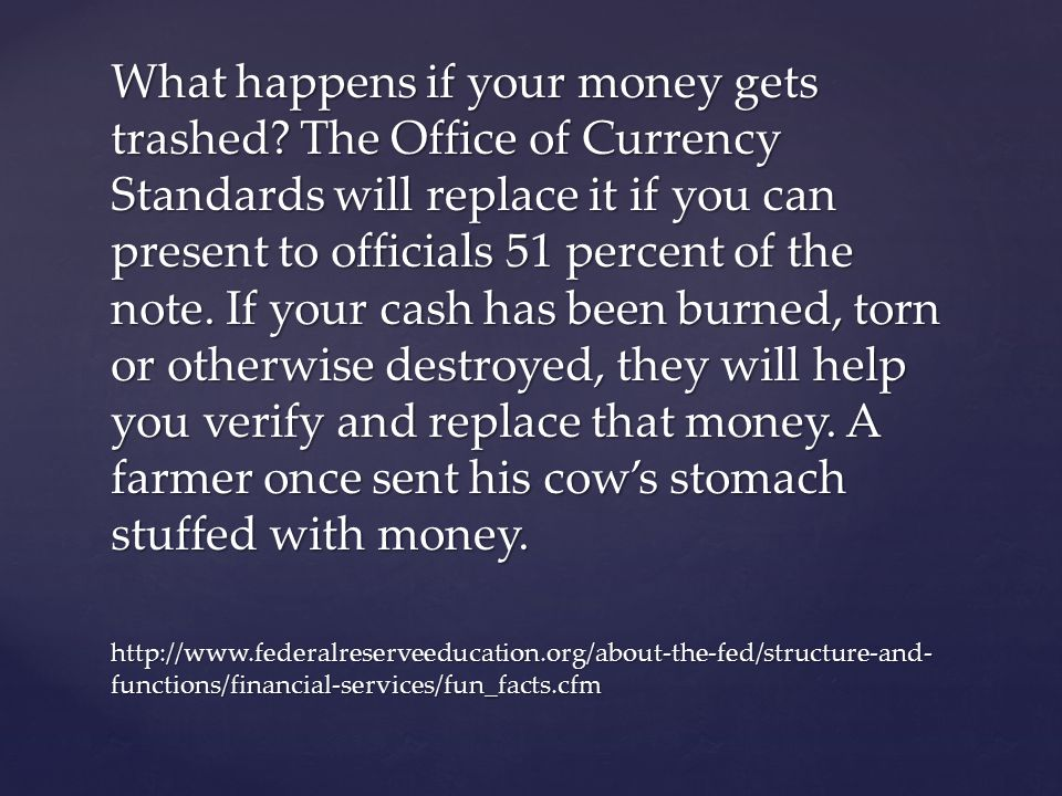 What happens if your money gets trashed