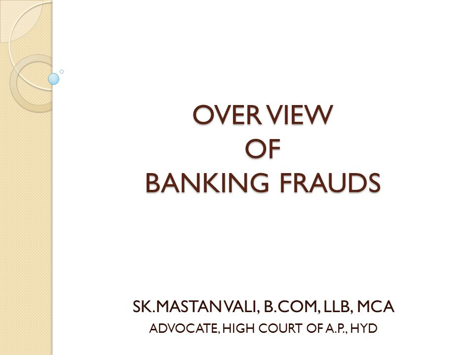 OVER VIEW OF BANKING FRAUDS
