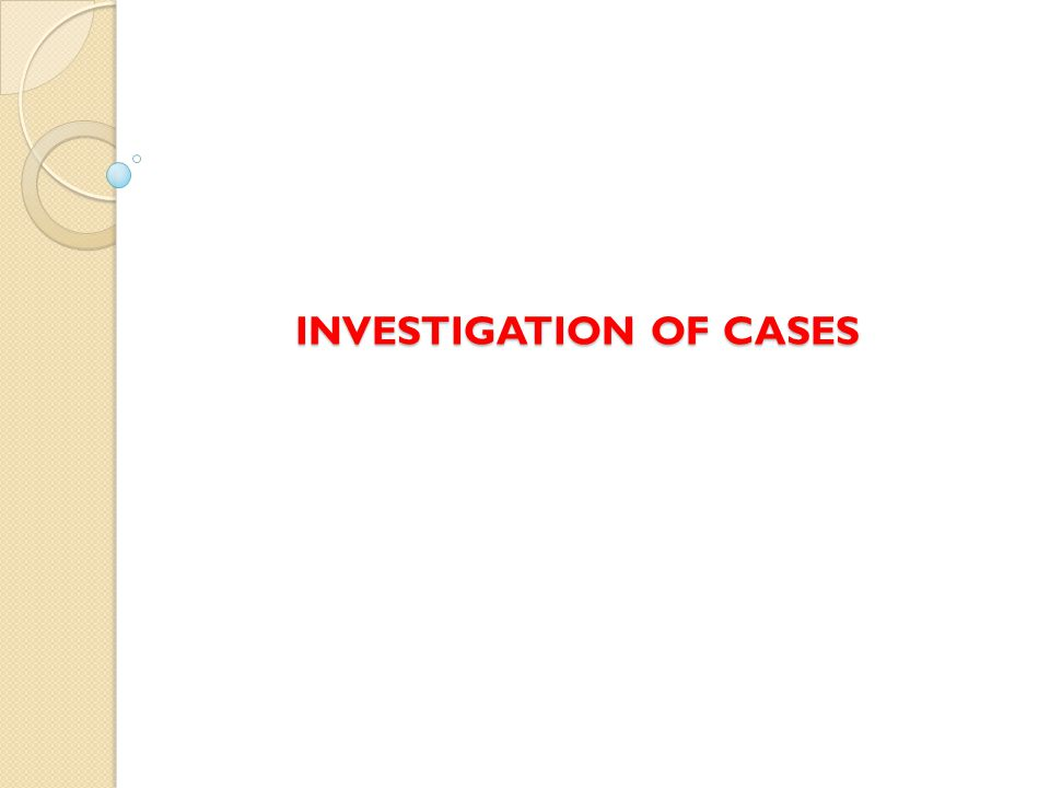 INVESTIGATION OF CASES