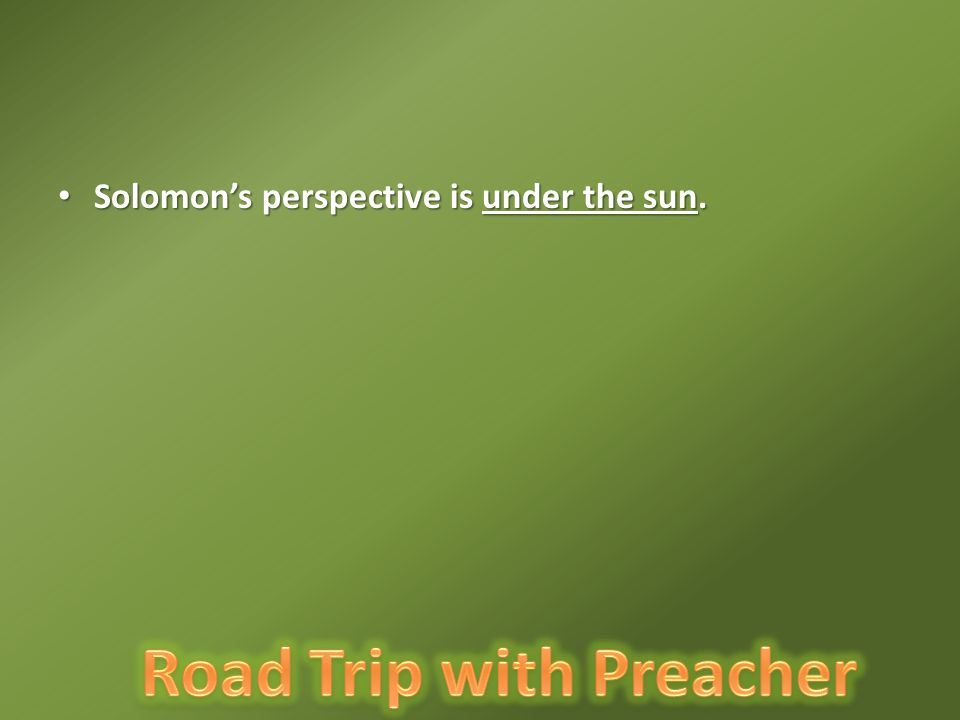 Solomon's perspective is under the sun.