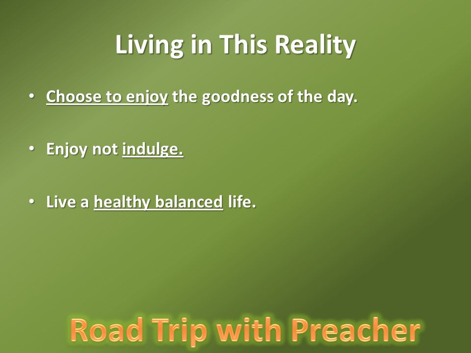 Living in This Reality Choose to enjoy the goodness of the day.