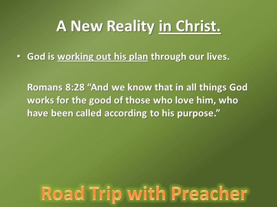 A New Reality in Christ. God is working out his plan through our lives.