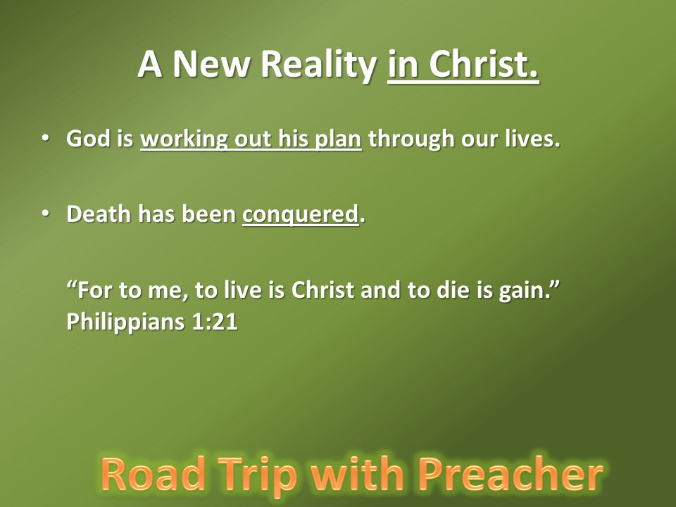 A New Reality in Christ. God is working out his plan through our lives. Death has been conquered.