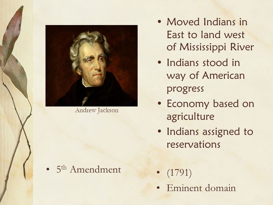 Moved Indians in East to land west of Mississippi River