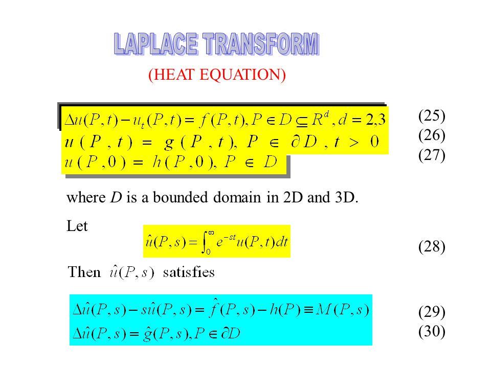 LAPLACE TRANSFORM (HEAT EQUATION) Consider the BVP (25) (26) (27)