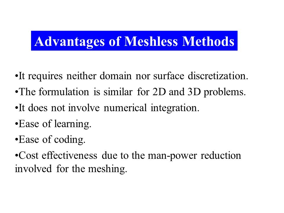 Advantages of Meshless Methods
