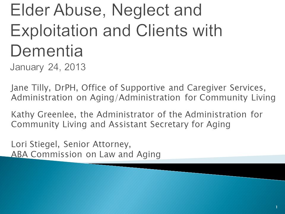 Elder Abuse, Neglect and Exploitation and Clients with Dementia January 24, 2013