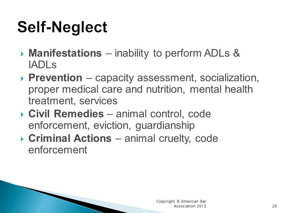 Self-Neglect Manifestations – inability to perform ADLs & IADLs