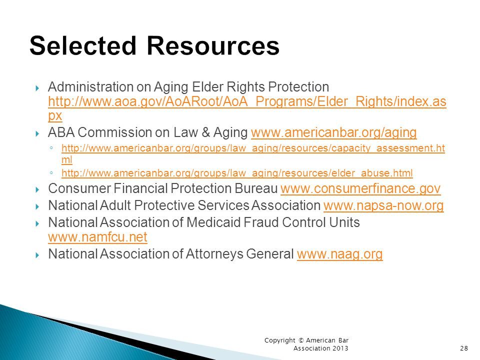 Selected Resources Administration on Aging Elder Rights Protection http://www.aoa.gov/AoARoot/AoA_Programs/Elder_Rights/index.as px.