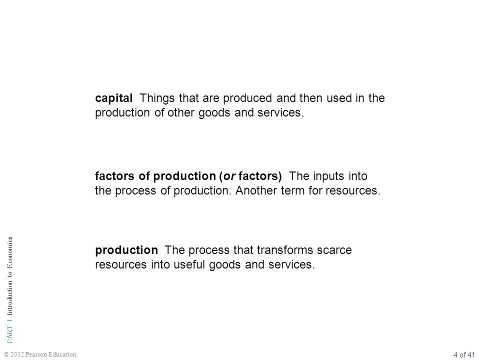 capital Things that are produced and then used in the production of other goods and services.