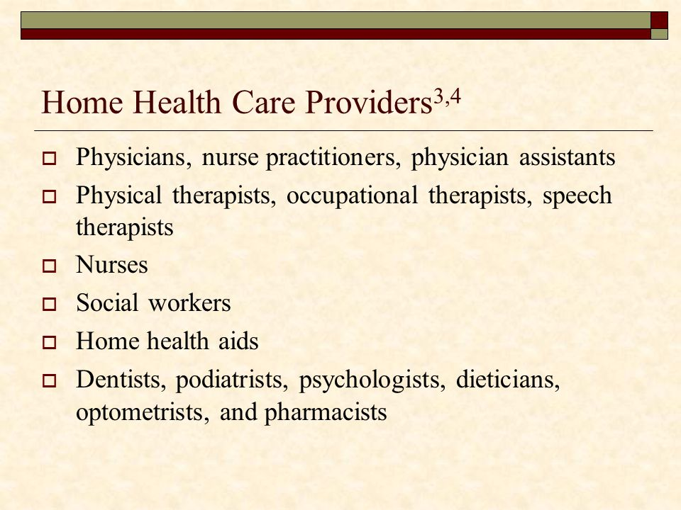 Home Health Care Providers3,4