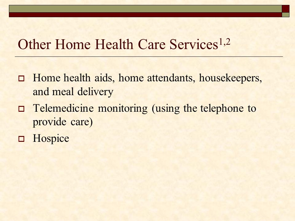 Other Home Health Care Services1,2