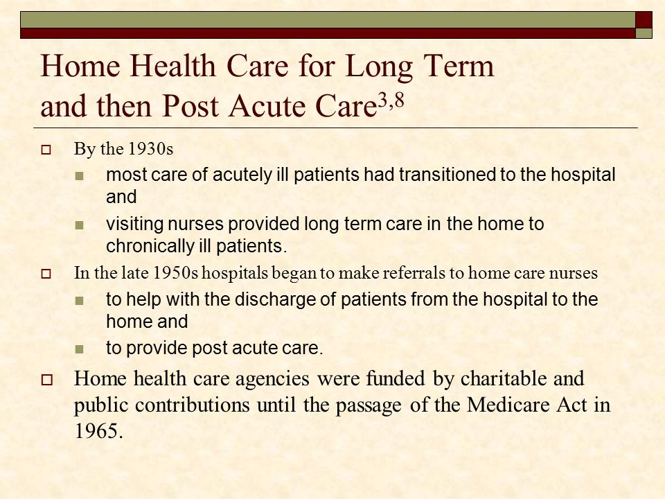 Home Health Care for Long Term and then Post Acute Care3,8