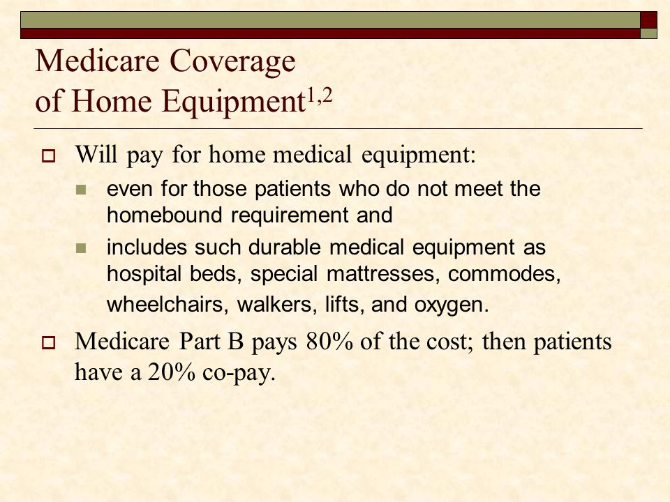 Medicare Coverage of Home Equipment1,2