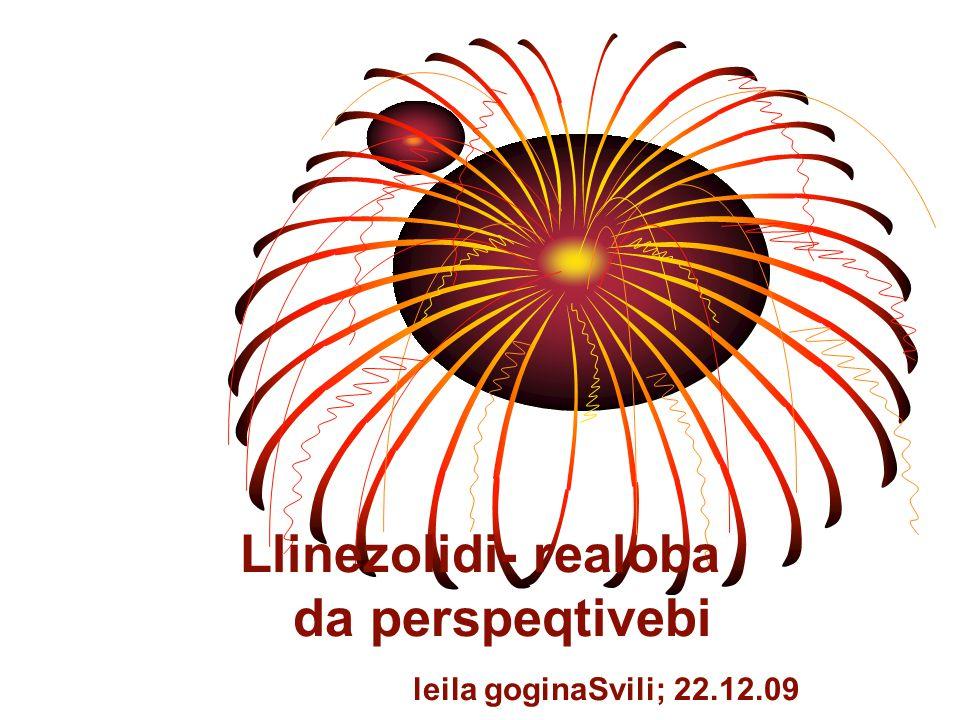 Llinezolidi- realoba da perspeqtivebi leila goginaSvili; 22.12.09