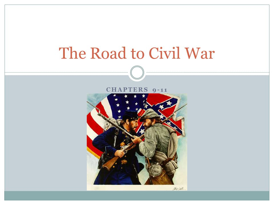 The Road to Civil War Chapters 9-11