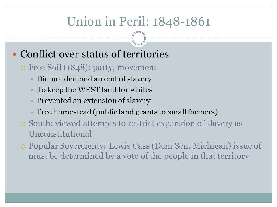 Union in Peril: 1848-1861 Conflict over status of territories