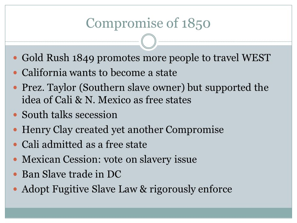 Compromise of 1850 Gold Rush 1849 promotes more people to travel WEST