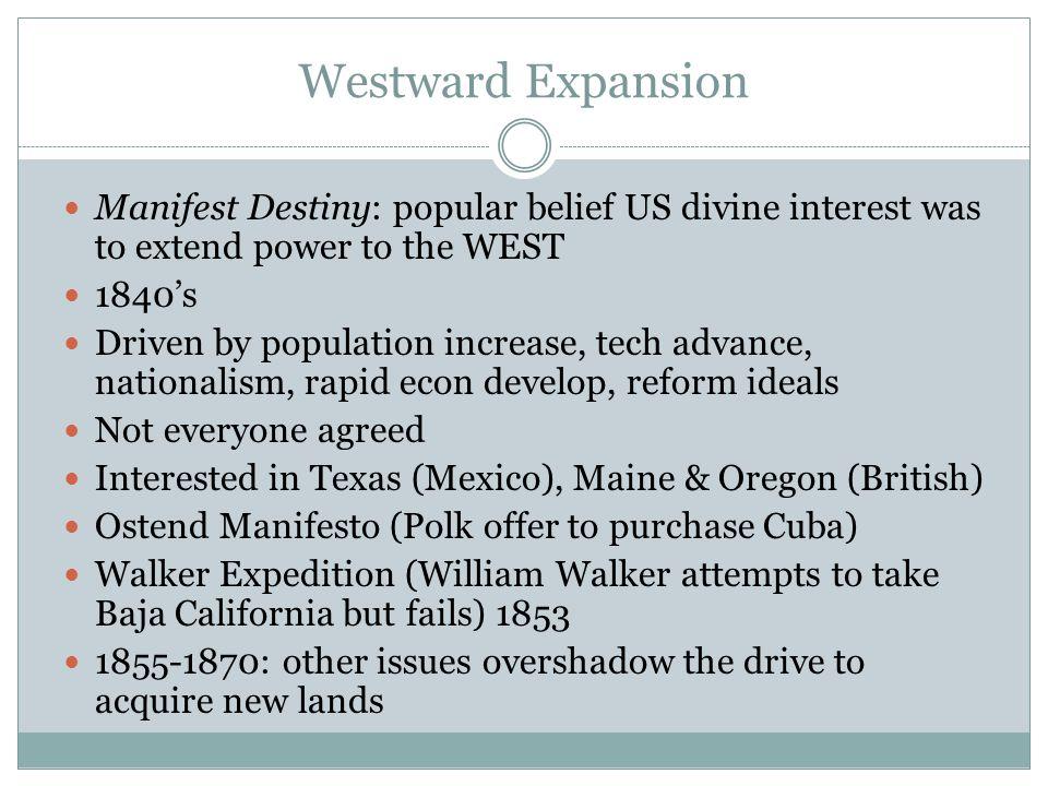Westward Expansion Manifest Destiny: popular belief US divine interest was to extend power to the WEST.