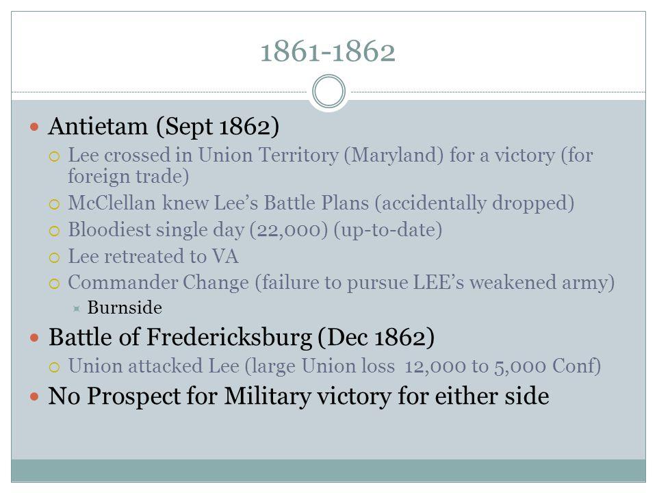 1861-1862 Antietam (Sept 1862) Battle of Fredericksburg (Dec 1862)