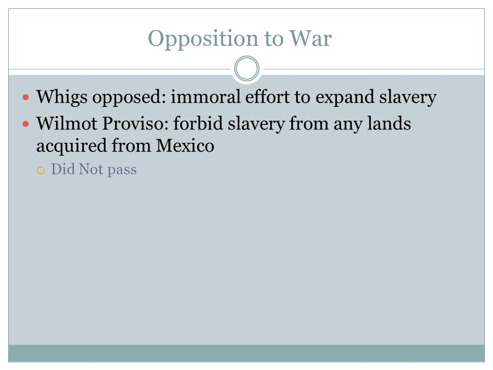 Opposition to War Whigs opposed: immoral effort to expand slavery