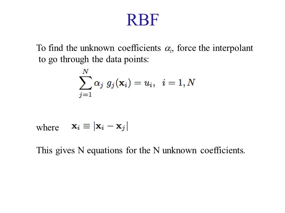 RBF To find the unknown coefficients i, force the interpolant