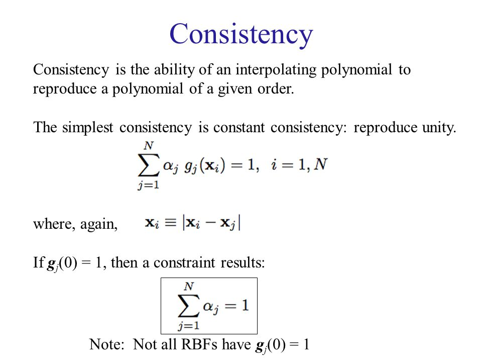 Consistency Consistency is the ability of an interpolating polynomial to reproduce a polynomial of a given order.