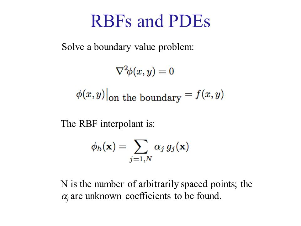 RBFs and PDEs Solve a boundary value problem: The RBF interpolant is: