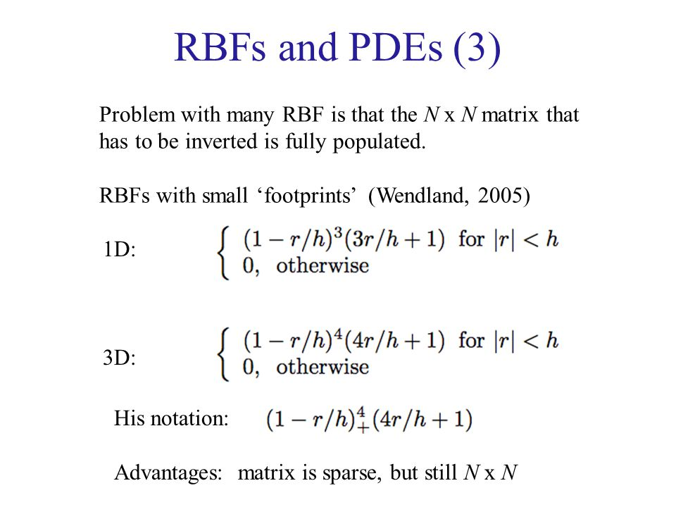 RBFs and PDEs (3) Problem with many RBF is that the N x N matrix that