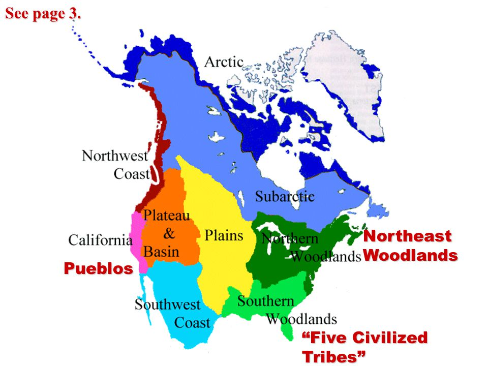 See page 3. Northeast Woodlands Pueblos Five Civilized Tribes