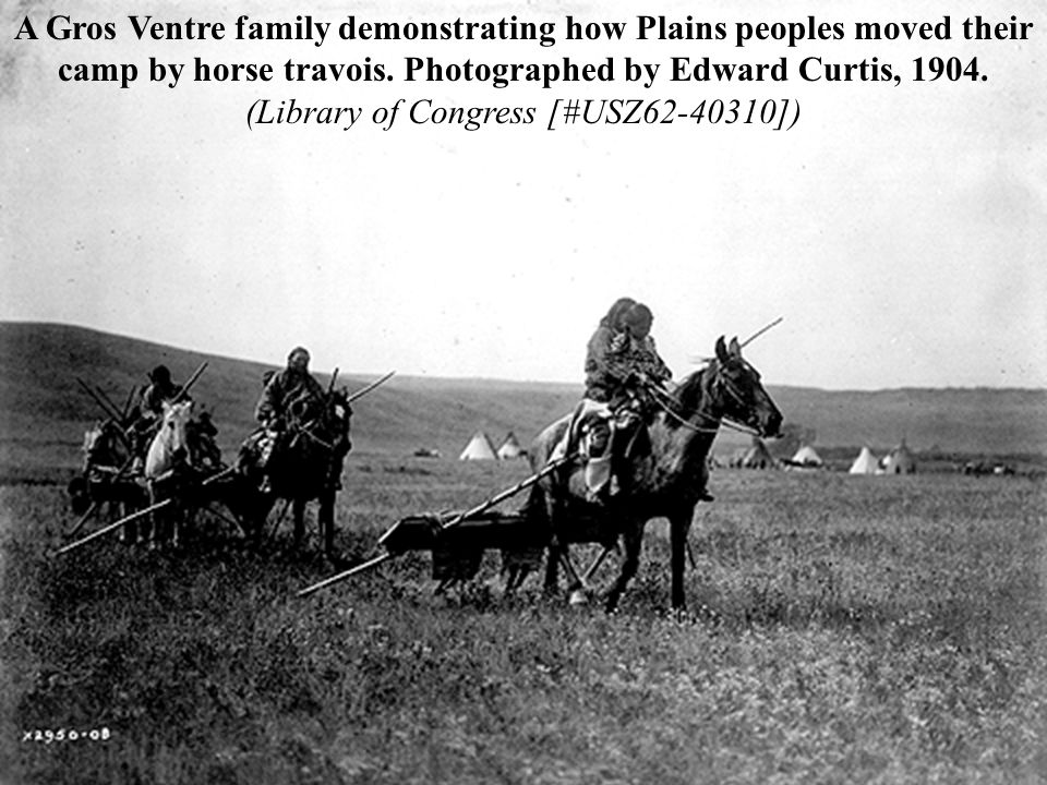 A Gros Ventre family demonstrating how Plains peoples moved their camp by horse travois.