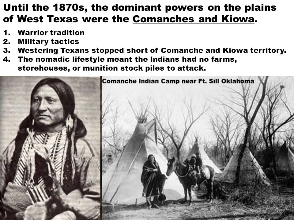 Until the 1870s, the dominant powers on the plains of West Texas were the Comanches and Kiowa.