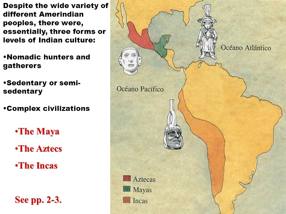 The Maya The Aztecs The Incas See pp. 2-3.