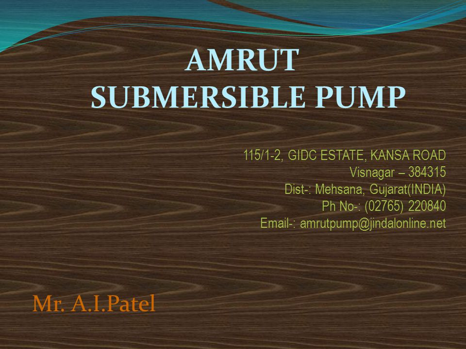 AMRUT SUBMERSIBLE PUMP Mr. A.I.Patel 115/1-2, GIDC ESTATE, KANSA ROAD