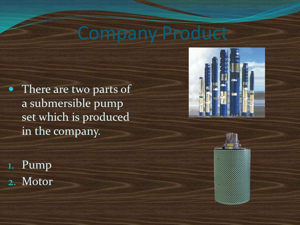 Company Product There are two parts of a submersible pump set which is produced in the company. Pump.