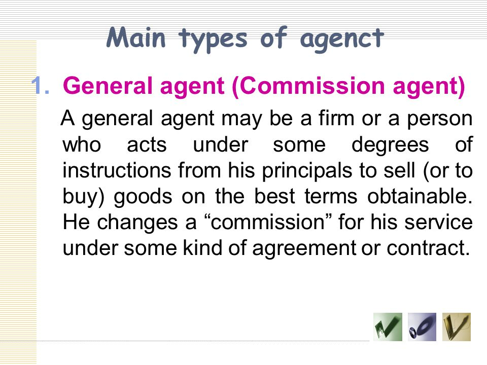 Main types of agenct General agent (Commission agent)