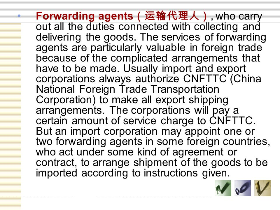 Forwarding agents(运输代理人), who carry out all the duties connected with collecting and delivering the goods.